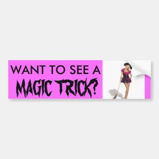 WANT TO SEE A , MAGIC TRICK? CAR BUMPER STICKER
