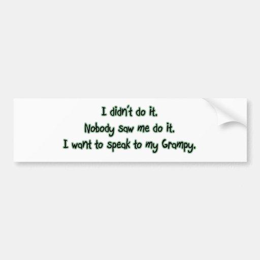 Want to Speak to Grampy Bumper Sticker
