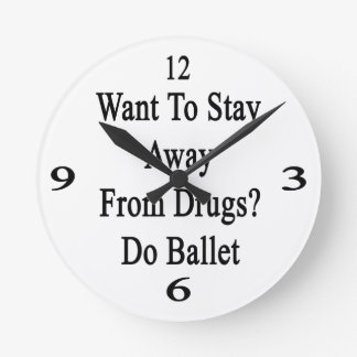 Want To Stay Away From Drugs Do Ballet Round Wall Clock