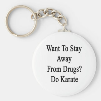 Want To Stay Away From Drugs Do Karate Basic Round Button Keychain