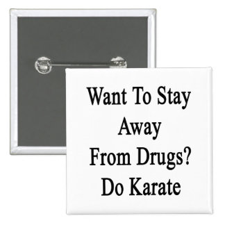Want To Stay Away From Drugs Do Karate 2 Inch Square Button