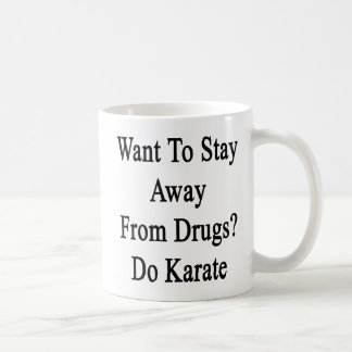 Want To Stay Away From Drugs Do Karate Coffee Mug