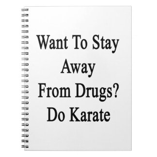 Want To Stay Away From Drugs Do Karate Notebook