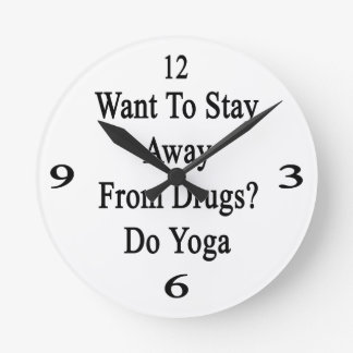 Want To Stay Away From Drugs Do Yoga Round Wall Clocks