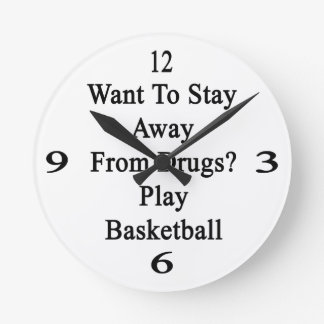 Want To Stay Away From Drugs Play Basketball Round Clock