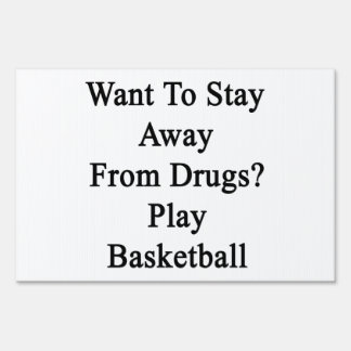 Want To Stay Away From Drugs Play Basketball Yard Sign