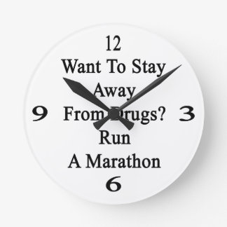 Want To Stay Away From Drugs Run A Marathon Round Wallclock