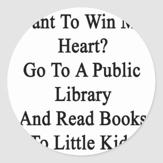 Want To Win My Heart Go To A Public Library And Re Classic Round Sticker