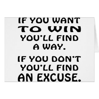 Want To Win You'll Find A Way If Not Find Excuse Card