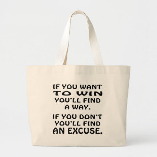 Want To Win You'll Find A Way If Not Find Excuse Large Tote Bag