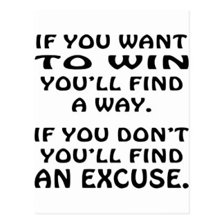 Want To Win You'll Find A Way If Not Find Excuse Postcard