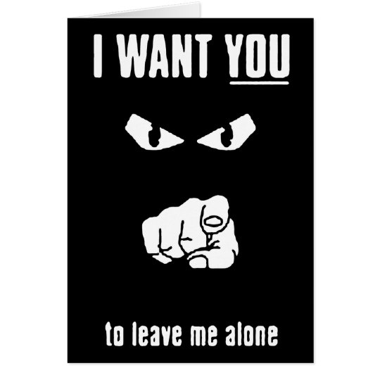 want you leave alone black white cartoon insults card