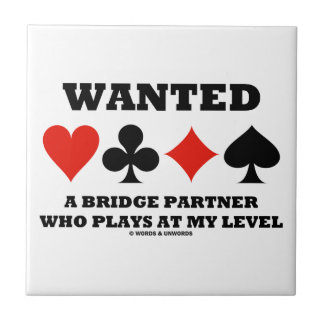 Wanted A Bridge Partner Who Plays At My Level Ceramic Tile
