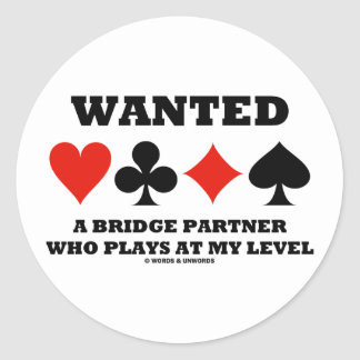 Wanted A Bridge Partner Who Plays At My Level Classic Round Sticker