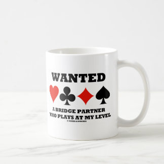Wanted A Bridge Partner Who Plays At My Level Classic White Coffee Mug