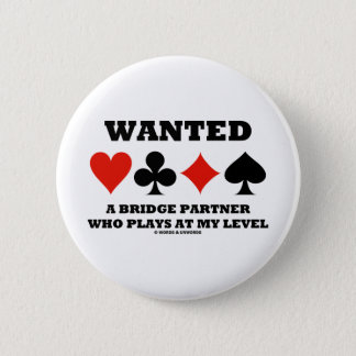 Wanted A Bridge Partner Who Plays At My Level Pinback Button