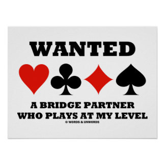 Wanted A Bridge Partner Who Plays At My Level Posters