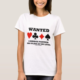 Wanted A Bridge Partner Who Plays At My Level T-Shirt