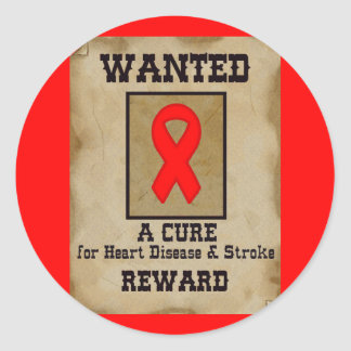 Wanted: A Cure for Heart Disease & Stroke Classic Round Sticker