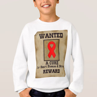 Wanted: A Cure for Heart Disease & Stroke Sweatshirt