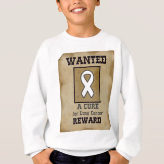 Wanted: A Cure for Lung Cancer Sweatshirt