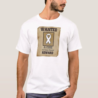 Wanted: A Cure for Lung Cancer T-Shirt