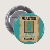 Wanted: A Cure for Ovarian Cancer Button