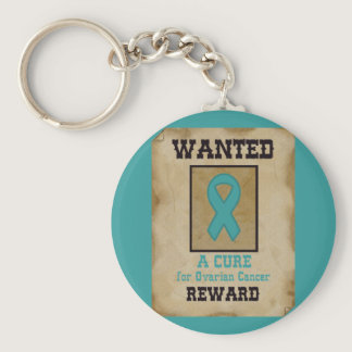 Wanted: A Cure for Ovarian Cancer Keychain