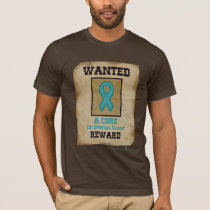 Wanted - A Cure for Ovarian Cancer T-Shirt