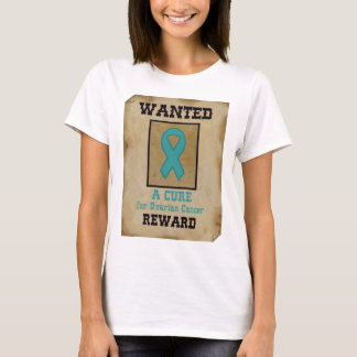 Wanted: A Cure for Ovarian Cancer T-Shirt