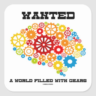 Wanted A World Filled With Gears (Brain Gears) Square Sticker