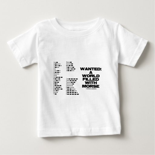 Wanted: A World Filled With Morse (Morse Code) Infant T-shirt