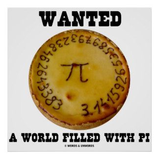 Wanted A World Filled With Pi (Pi On Pie) Poster