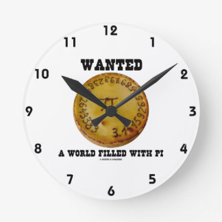 Wanted A World Filled With Pi (Pi Pie Math Humor) Round Clock