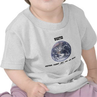 Wanted Another Planet Just Like Our Earth T Shirts