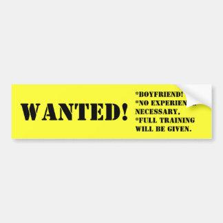 WANTED!, *BOYFRIEND!*No experience necessary,*F... Bumper Sticker