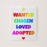 """Wanted Chosen Loved Adopted Adoption Day Party Jigsaw Puzzle<br><div class=""""desc"""">A fun message that is perfect for adoption day and every day after. It features a multi color design with hearts and sunshine accents.</div>"""