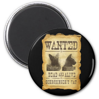 Wanted dead and alive.  Schroedinger's cat. 2 Inch Round Magnet