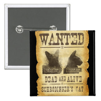 Wanted dead and alive.  Schroedinger's cat. 2 Inch Square Button