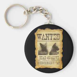 Wanted dead and alive.  Schroedinger's cat. Keychain