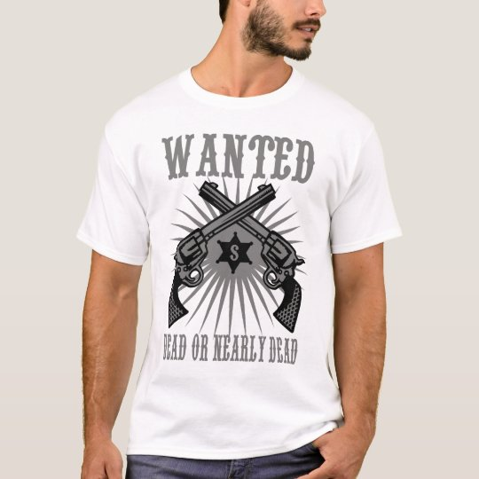 Wanted dead or nearly dead T-Shirt
