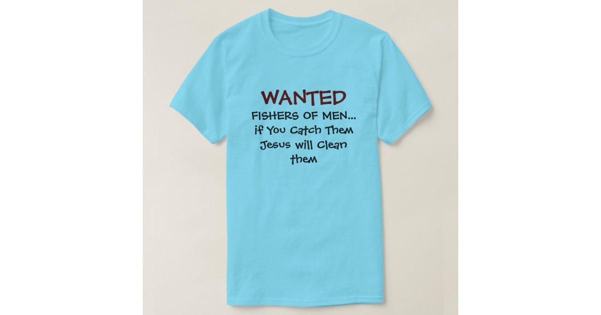 b9efd62676 Wanted Fishers Of Men-Funny Christian T-shirts | Zazzle.com