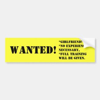 WANTED!, *girlfriend!*no experience necessary,*... Bumper Sticker