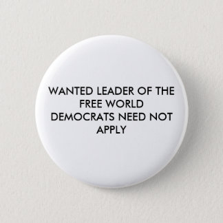 WANTED LEADER OF THE FREE WORLDDEMOCRATS NEED N... PINBACK BUTTON