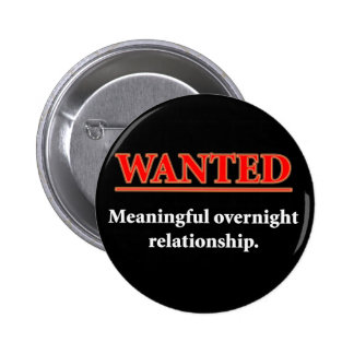 WANTED - Meaningful Overnight Relationship Pinback Button