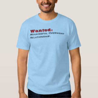 Wanted: , Meaningful OvernightRelationship. T Shirt