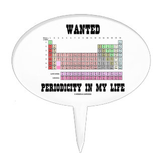 Wanted Periodicity In My Life (Periodic Table) Cake Picks