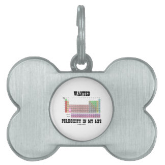 Wanted Periodicity In My Life (Periodic Table) Pet Tag
