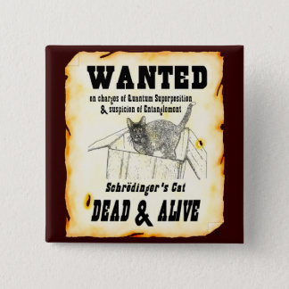 WANTED: Schrodinger's Cat Button