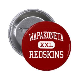 Wapakoneta - Redskins - High - Wapakoneta Ohio Pinback Buttons